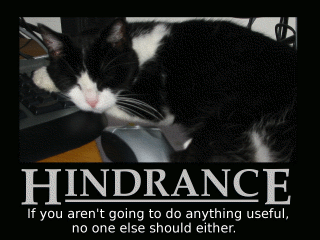 Hindrance: If you aren't going to do anything useful, no one else should either
